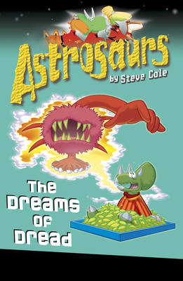 Astrosaurs : The Dreams of Dread by Steve Cole