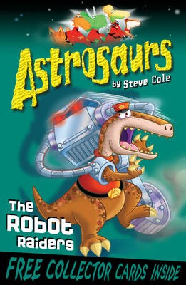 Astrosaurs : The Robot Raiders by Steve Cole