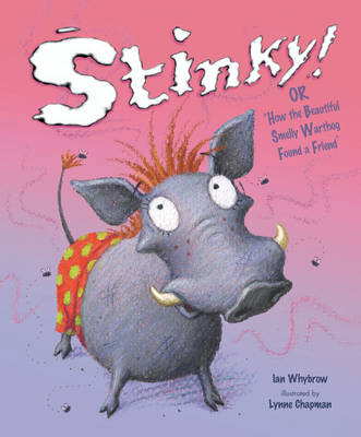 Stinky! Or How the Beautiful Smelly Warthog Found a Friend by Ian Whybrow