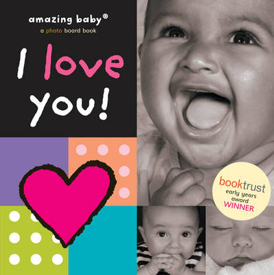 Amazing Baby: I Love You! by Beth Harwood