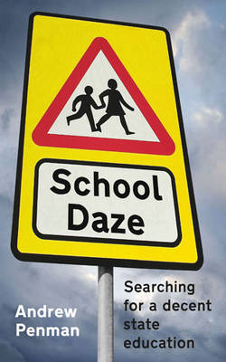 School Daze: My Search for a Decent State Secondary School by Andrew Penman