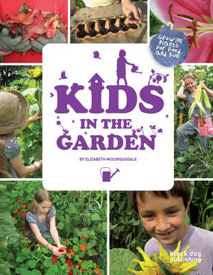 Kids in the Garden Growing Plants for Food and Fun by Elizabeth McCorquodale