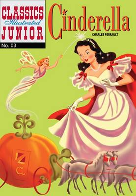 Cinderella (Classics Illustrated Junior) by Charles Perrault