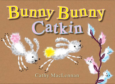 Bunny Bunny Catkin by Cathy Maclennan