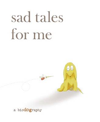 Sad Tales for Me A Bio(dog)raphy by James Barklee