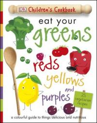 Eat Your Greens, Reds, Yellows and Purples by