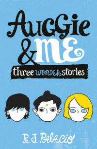 Auggie & Me: Three Wonder Stories by R. J. Palacio
