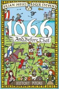 1066 and Before That - History Poems by Brian Moses, Roger Stevens
