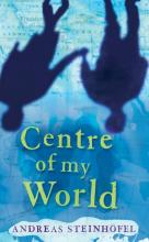 Centre Of My World by Andreas Steinhofel