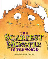 The Scariest Monster in the World by Lee Weatherly