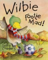 Wilbie - Footie Mad! by Sally Chambers