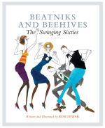 Beatniks and Beehives The Swinging Sixties by Bob Dewar