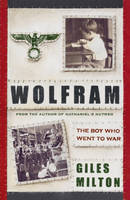 Wolfram The Boy Who Went to War by Giles Milton
