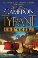 Tyrant : King of the Bosporus by Christian Cameron