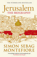 Jerusalem : The Biography by Simon Sebag Montefiore