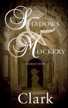 Shadows & Mockery A Ghost Story