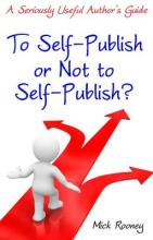 To Self-publish or Not to Self-publish A Seriously Useful Author's Guide