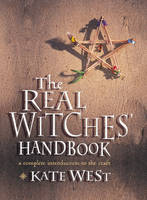 The Real Witches' Handbook The Definitive Handbook of Advanced Magical Techniques by Kate West