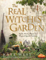The Real Witches' Garden Spells, Herbs, Plants and Magical Spaces Outdoors by Kate West