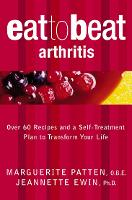 Arthritis Over 60 Recipes and a Self-Treatment Plan to Transform Your Life by Marguerite, OBE Patten, Jeannette, Ph.D. Ewin