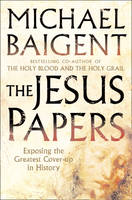 The Jesus Papers Exposing the Greatest Cover-Up in History by Michael Baigent