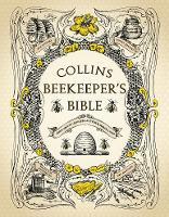 Collins Beekeeper's Bible Bees, Honey, Recipes and Other Home Uses by
