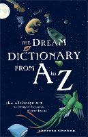 The Dream Dictionary from A to Z The Ultimate A-Z to Interpret the Secrets of Your Dreams by Theresa Cheung
