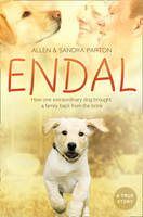 Endal How One Extraordinary Dog Brought a Family Back from the Brink by Allen Parton, Sandra Parton