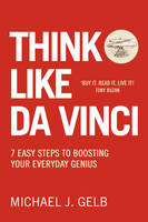Think Like Da Vinci 7 Easy Steps to Boosting Your Everyday Genius by Michael Gelb