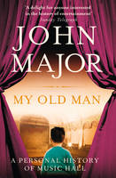 My Old Man A Personal History of Music Hall by John Major