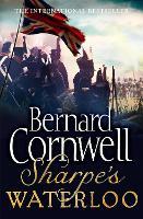 Sharpe's Waterloo The Waterloo Campaign, 15-18 June, 1815 by Bernard Cornwell