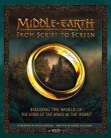 Middle-earth: From Script to Screen Building the World of the Lord of the Rings and the Hobbit by Daniel Falconer, Daniel Falconer, K. M. Rice, Peter Jackson