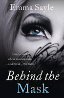 Behind the Mask Enter a World Where Women Make - and Break - the Rules by Emma Sayle