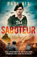 The Saboteur True Adventures of the Gentleman Spy Who Took on the Nazis by Paul Kix