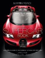 The Supercar Book for Boys The Complete Guide to the Machines That Make Our Jaws Drop by Martin Roach