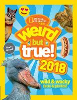 Weird But True! 2018 Wild & Wacky Facts & Photos by National Geographic Kids