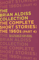 The The Complete Short Stories: The 1960s (Part 4) The Complete Short Stories: The 1960s (Part 4) by Brian Aldiss