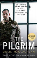 The Pilgrim Soldier. Hostage. Survivor. by Colin MacLachlan, Andy McNab