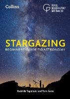 Collins Stargazing Beginners Guide to Astronomy by Greenwich Royal Observatory, Radmila Topalovic, Tom Kerss