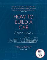 How to Build a Car The Autobiography of the World's Greatest Formula 1 Designer by Adrian Newey