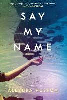 Say My Name by Allegra Huston