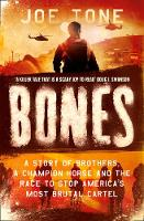 Bones A Story of Brothers, a Champion Horse and the Race to Stop America's Most Brutal Cartel by Joe Tone