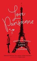 Love Parisienne The French Woman's Guide to Love and Passion by Florence Besson, Eva Amor, Claire Steinlen