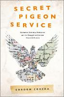 Secret Pigeon Service Operation Columba, Resistance and the Struggle to Liberate Europe by Gordon Corera