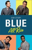 Blue: All Rise Our Story by Antony Costa, Duncan James, Lee Ryan, Simon Webbe