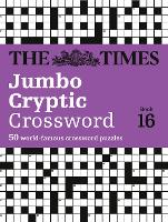 The Times Jumbo Cryptic Crossword Book 16 The World's Most Challenging Cryptic Crossword by The Times Mind Games, Richard Browne