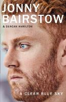 A Clear Blue Sky: A remarkable memoir about family, loss and the will to overcome by Jonny Bairstow, Duncan Hamilton