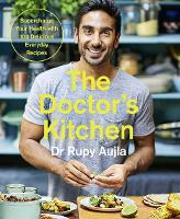 The Doctor's Kitchen Supercharge Your Health with 100 Delicious Everyday Recipes by Rupy Aujla