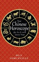 Your Chinese Horoscope for Each and Every Year by Neil Somerville