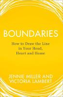Boundaries How to Draw the Line in Your Head, Heart and Home by Jennie Miller, Victoria Lambert